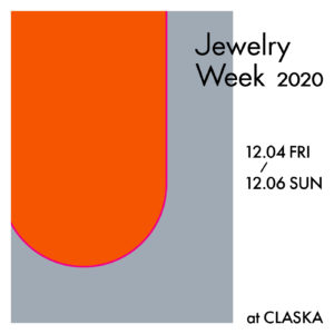 12/4-6@CLASKA Jewelry Week 2020